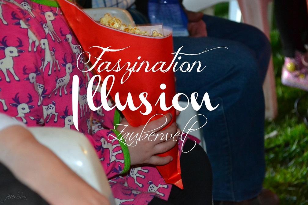 Illusion und Zauberwelt - unser Circus -Besuch Faszination Illusion