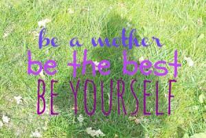 Einfach eine Mutter_be yourself