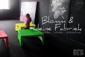 Abenteuer Berlin - Events überall - Blomm und kleine Fabriek