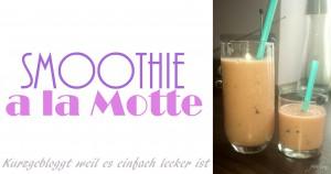 Smoothie a la Motte Rezept