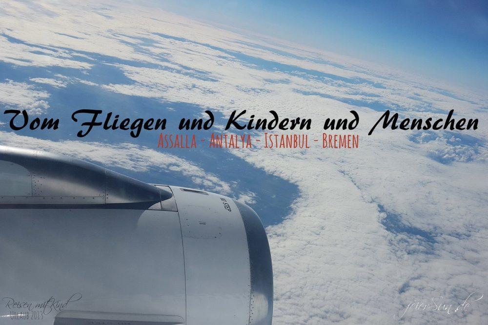 Vom Fliegen und Kindern und Menschen Urlaub 2013 Reisen mit Kind Titel